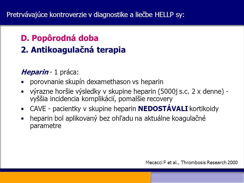 D. Popôrodná doba 2. Antikoagulačná terapia Heparin - 1 práca: porovnanie skupín dexamethason vs heparin výrazne horšie výsledky v skupine heparin (50
