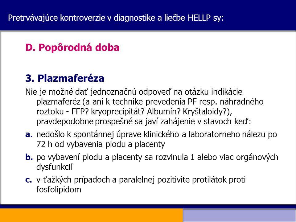 Pretrvávajúce kontroverzie v diagnostike a liečbe HELLP sy: D. Popôrodná doba 3. Plazmaferéza Nie je možné dať jednoznačnú odpoveď na otázku indikácie