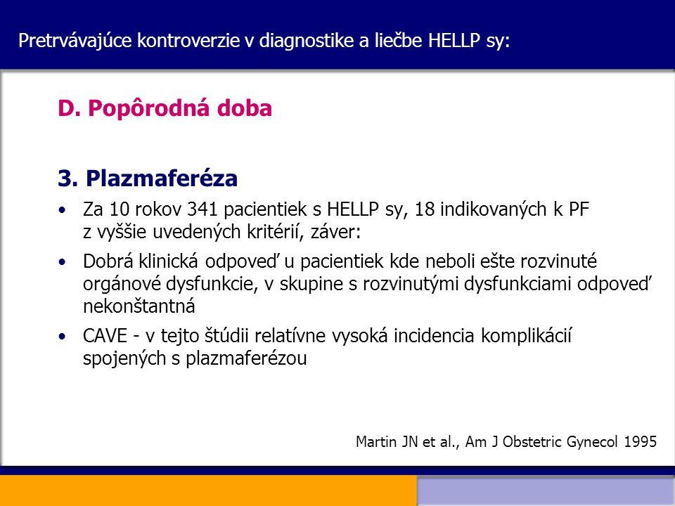 Pretrvávajúce kontroverzie v diagnostike a liečbe HELLP sy: D. Popôrodná doba 3. Plazmaferéza Za 10 rokov 341 pacientiek s HELLP sy, 18 indikovaných k