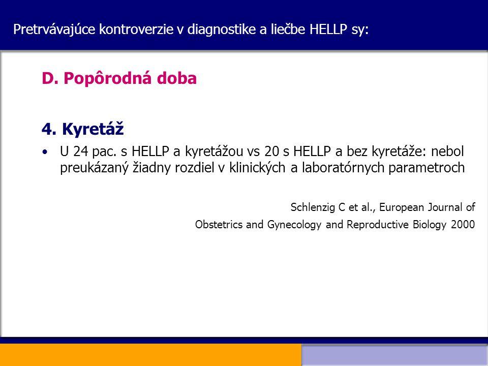 Pretrvávajúce kontroverzie v diagnostike a liečbe HELLP sy: D. Popôrodná doba 4. Kyretáž U 24 pac. s HELLP a kyretážou vs 20 s HELLP a bez kyretáže: n