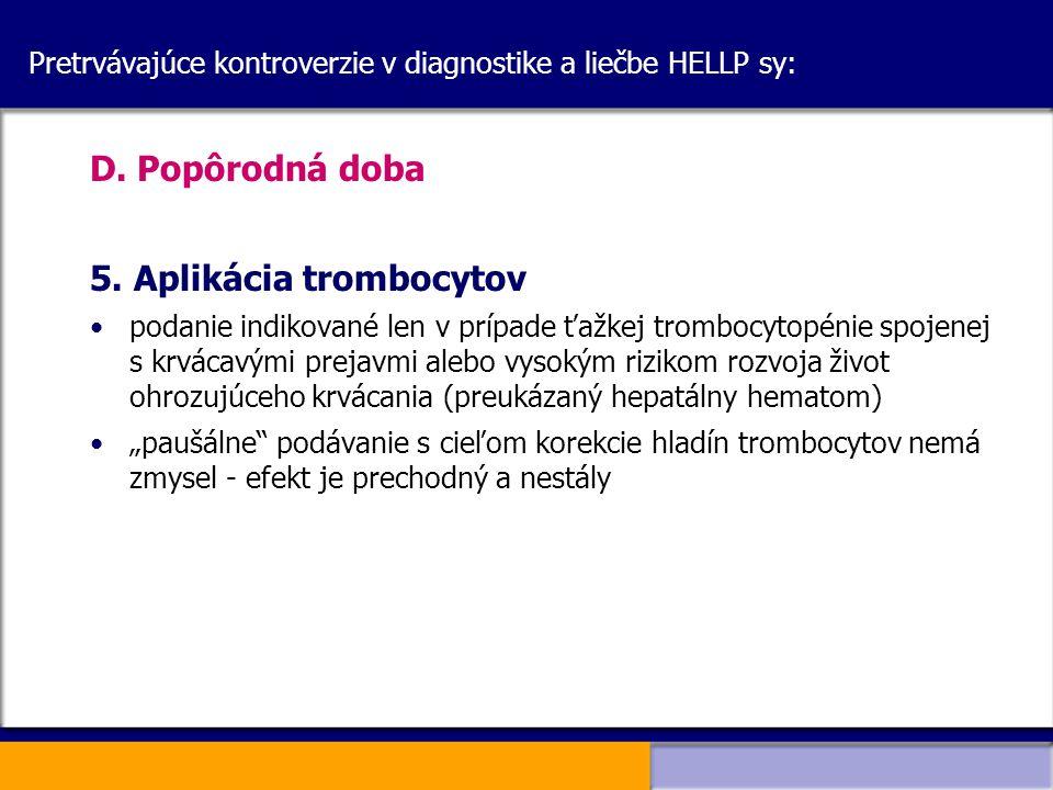Pretrvávajúce kontroverzie v diagnostike a liečbe HELLP sy: D. Popôrodná doba 5. Aplikácia trombocytov podanie indikované len v prípade ťažkej tromboc