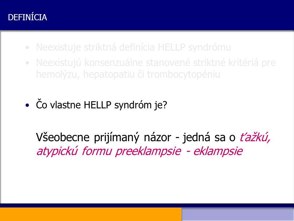 DEFINÍCIA Neexistuje striktná definícia HELLP syndrómu Neexistujú konsenzuálne stanovené striktné kritériá pre hemolýzu, hepatopatiu či trombocytopéni