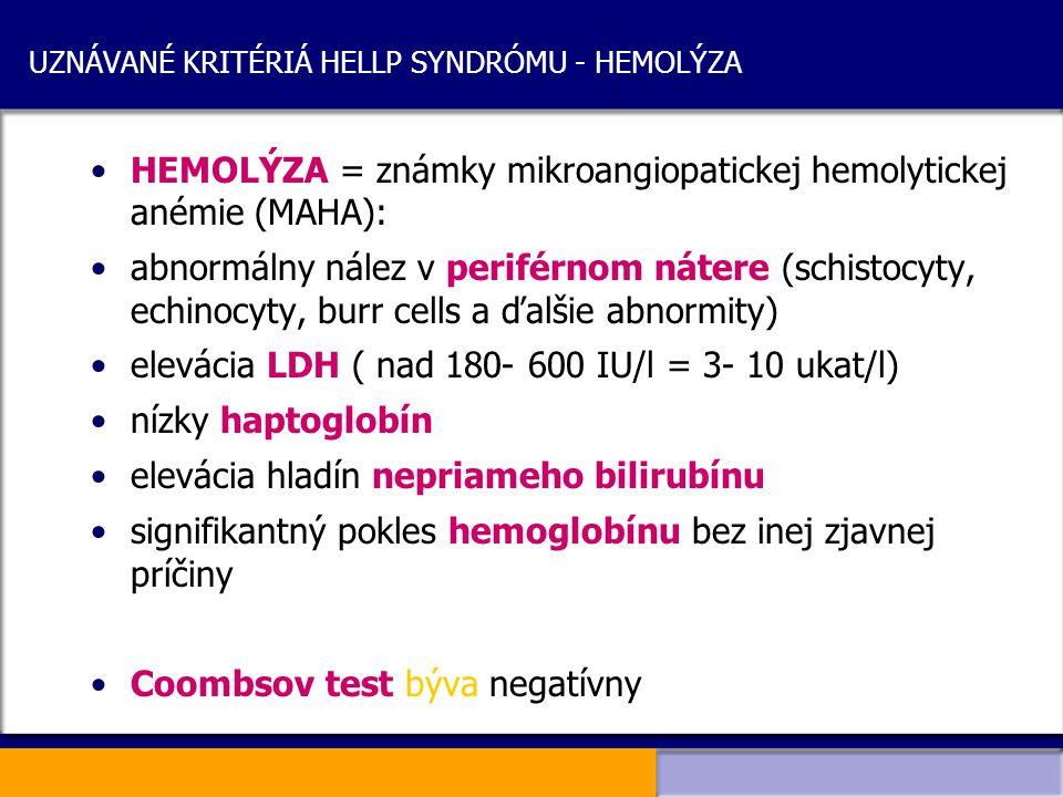 UZNÁVANÉ KRITÉRIÁ HELLP SYNDRÓMU - HEMOLÝZA HEMOLÝZA = známky mikroangiopatickej hemolytickej anémie (MAHA): abnormálny nález v periférnom nátere (sch