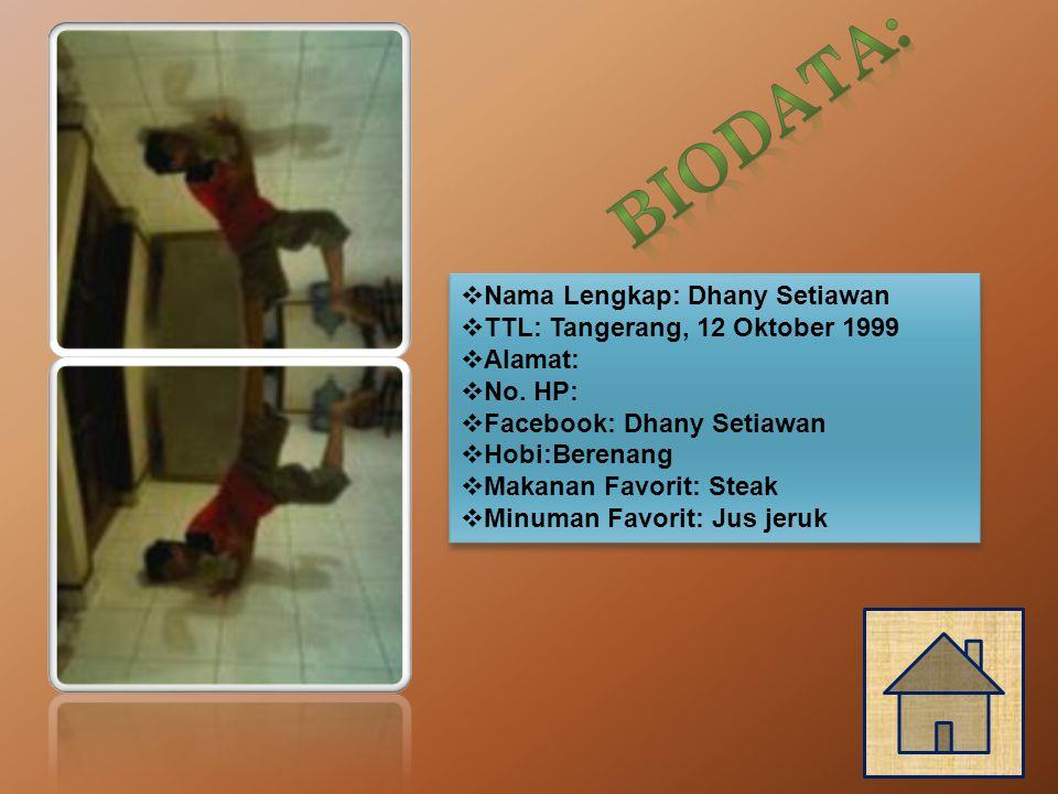  Nama Lengkap: Dhany Setiawan  TTL: Tangerang, 12 Oktober 1999  Alamat:  No.
