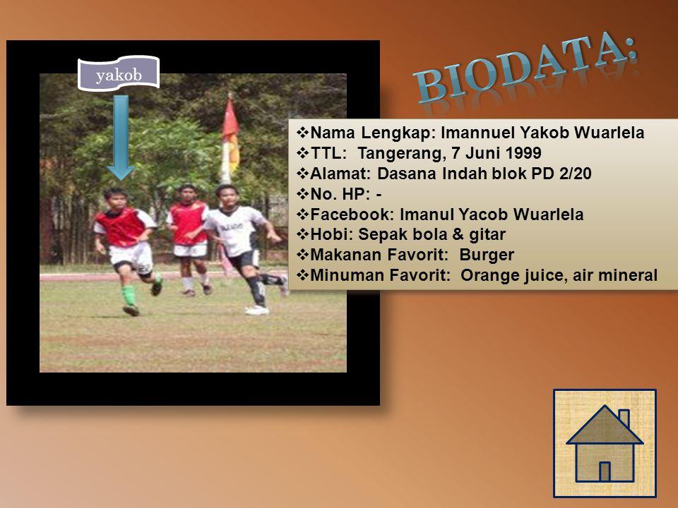  Nama Lengkap: Imannuel Yakob Wuarlela  TTL: Tangerang, 7 Juni 1999  Alamat: Dasana Indah blok PD 2/20  No.
