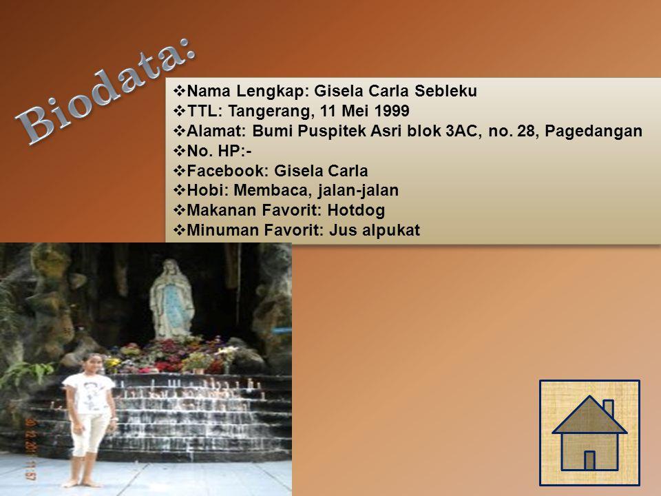  Nama Lengkap: Gisela Carla Sebleku  TTL: Tangerang, 11 Mei 1999  Alamat: Bumi Puspitek Asri blok 3AC, no.