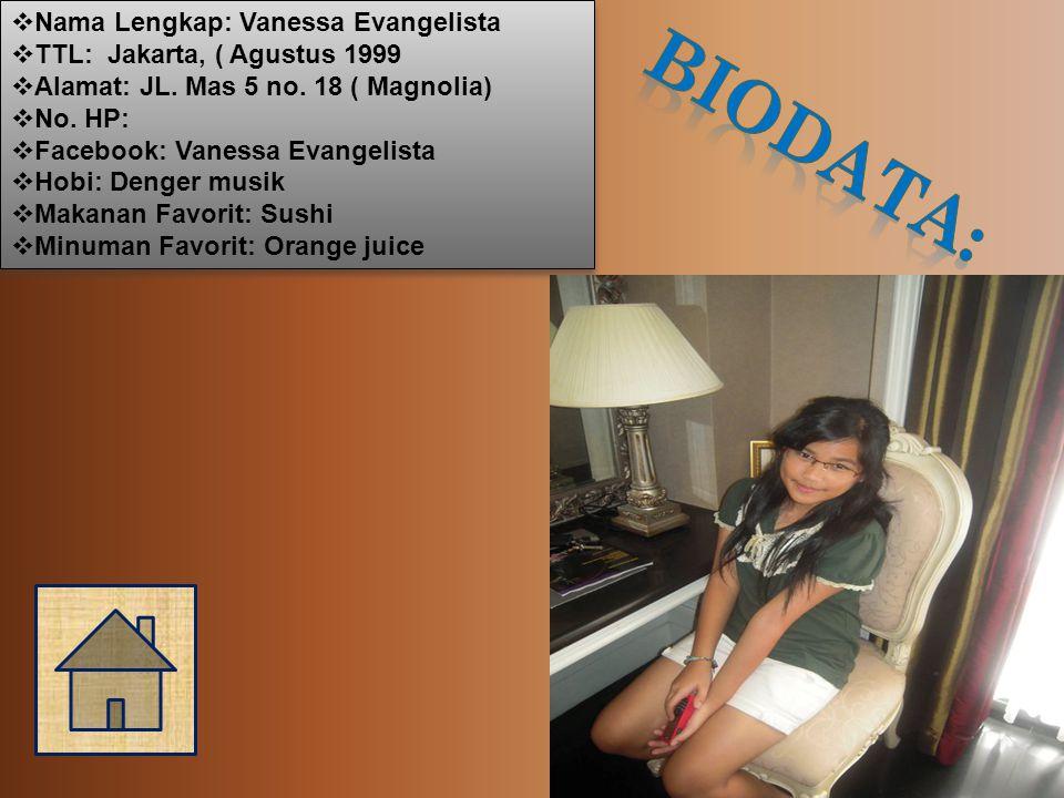  Nama Lengkap: Vanessa Evangelista  TTL: Jakarta, ( Agustus 1999  Alamat: JL.