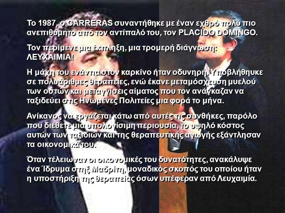 Το 1987, ο CARRERAS συναντήθηκε με έναν εχθρό πολύ πιο ανεπιθύμητο από τον αντίπαλό του, τον PLACIDO DOMINGO.