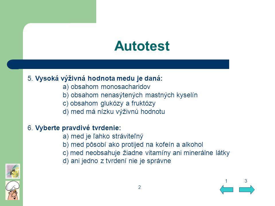 Autotest 5. Vysoká výživná hodnota medu je daná: a) obsahom monosacharidov b) obsahom nenasýtených mastných kyselín c) obsahom glukózy a fruktózy d) m