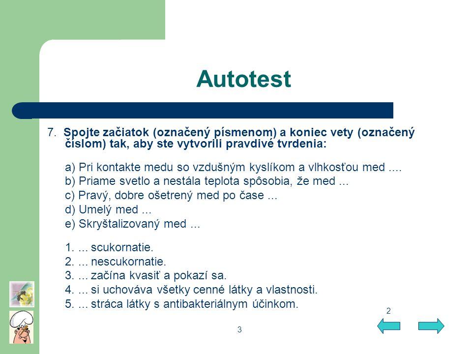 Autotest 7. Spojte začiatok (označený písmenom) a koniec vety (označený číslom) tak, aby ste vytvorili pravdivé tvrdenia: a) Pri kontakte medu so vzdu