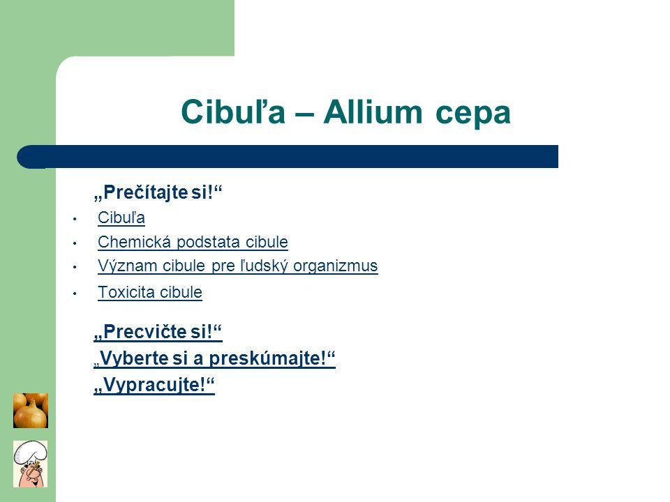 """Cibuľa – Allium cepa """"Prečítajte si!"""" Cibuľa Chemická podstata cibule Význam cibule pre ľudský organizmus Toxicita cibule """"Precvičte si!"""" """"Vyberte si"""