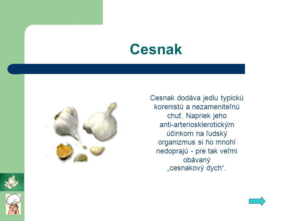 Cesnak Cesnak dodáva jedlu typickú korenistú a nezameniteľnú chuť. Napriek jeho anti-arteriosklerotickým účinkom na ľudský organizmus si ho mnohí nedo