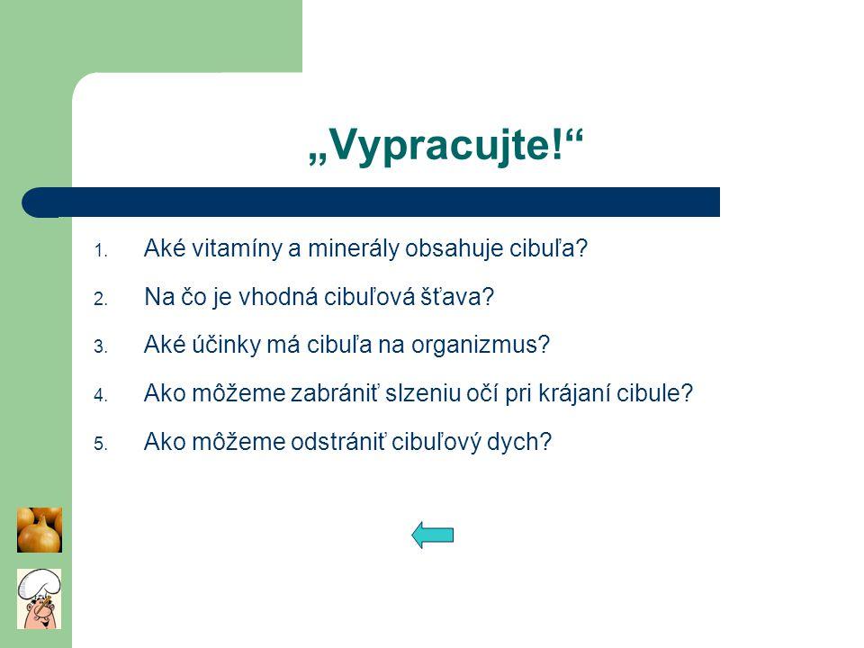 """""""Vypracujte!"""" 1. Aké vitamíny a minerály obsahuje cibuľa? 2. Na čo je vhodná cibuľová šťava? 3. Aké účinky má cibuľa na organizmus? 4. Ako môžeme zabr"""