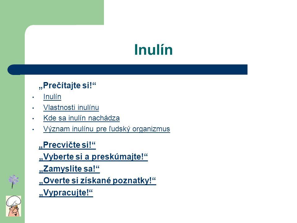 """Inulín """"Prečítajte si!"""" Inulín Vlastnosti inulínu Kde sa inulín nachádza Význam inulínu pre ľudský organizmus """"Precvičte si!"""" """"Vyberte si a preskúmajt"""
