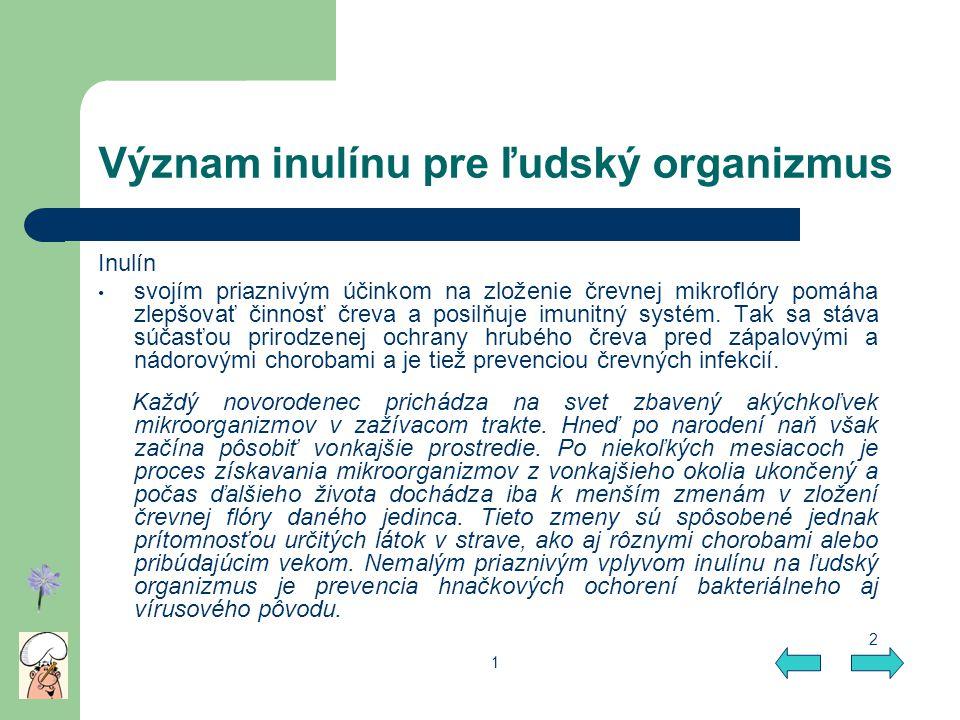 Význam inulínu pre ľudský organizmus Inulín svojím priaznivým účinkom na zloženie črevnej mikroflóry pomáha zlepšovať činnosť čreva a posilňuje imunit