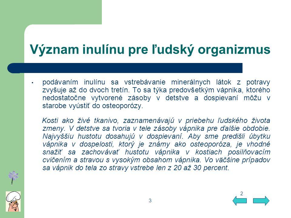 Význam inulínu pre ľudský organizmus podávaním inulínu sa vstrebávanie minerálnych látok z potravy zvyšuje až do dvoch tretín. To sa týka predovšetkým