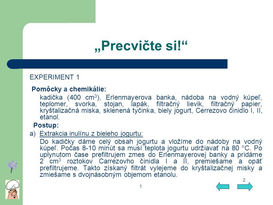 """""""Precvičte si!"""" EXPERIMENT 1 Pomôcky a chemikálie: kadička (400 cm 3 ), Erlenmayerova banka, nádoba na vodný kúpeľ, teplomer, svorka, stojan, lapák, f"""