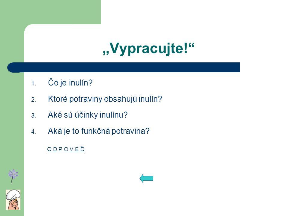"""""""Vypracujte!"""" 1. Čo je inulín? 2. Ktoré potraviny obsahujú inulín? 3. Aké sú účinky inulínu? 4. Aká je to funkčná potravina? O D P O V E Ď"""