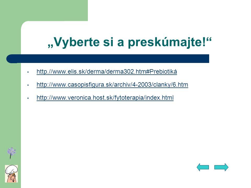 """""""Vyberte si a preskúmajte!"""" http.//www.elis.sk/derma/derma302.htm#Prebiotikáwww.elis.sk/derma/derma302.htm#Prebiotiká http://www.casopisfigura.sk/arch"""