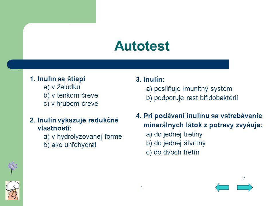 Autotest 1. Inulín sa štiepi a) v žalúdku b) v tenkom čreve c) v hrubom čreve 2. Inulín vykazuje redukčné vlastnosti: a) v hydrolyzovanej forme b) ako