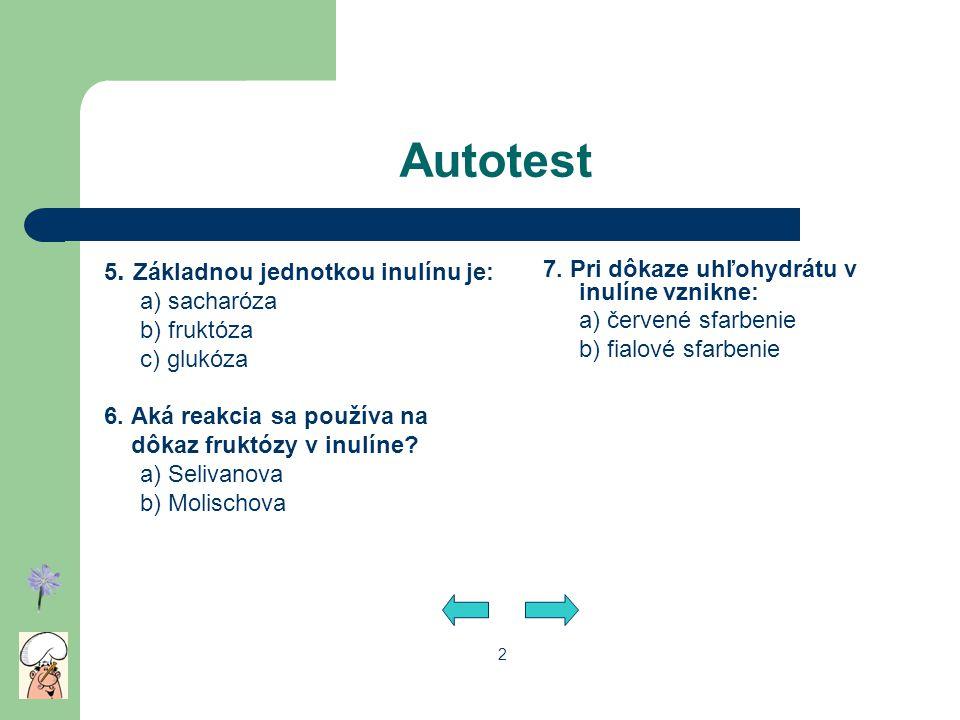 Autotest 5. Základnou jednotkou inulínu je: a) sacharóza b) fruktóza c) glukóza 6. Aká reakcia sa používa na dôkaz fruktózy v inulíne? a) Selivanova b