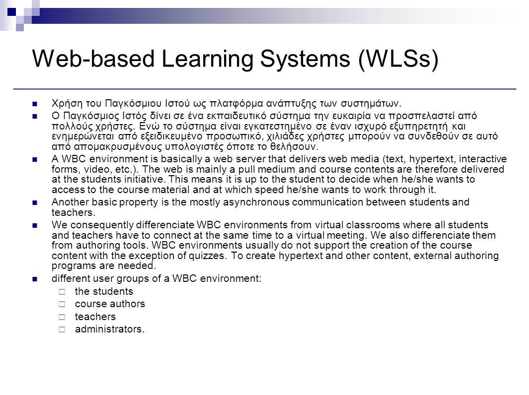 Web-based Learning Systems (WLSs) Χρήση του Παγκόσμιου Ιστού ως πλατφόρμα ανάπτυξης των συστημάτων.