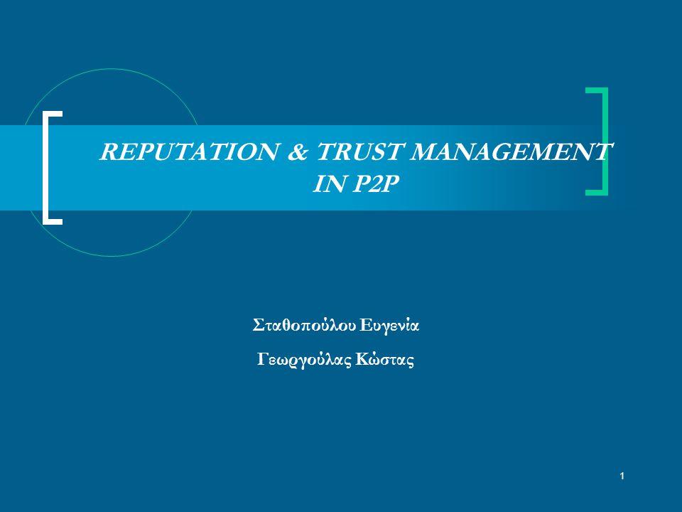 1 REPUTATION & TRUST MANAGEMENT IN P2P Σταθοπούλου Ευγενία Γεωργούλας Κώστας