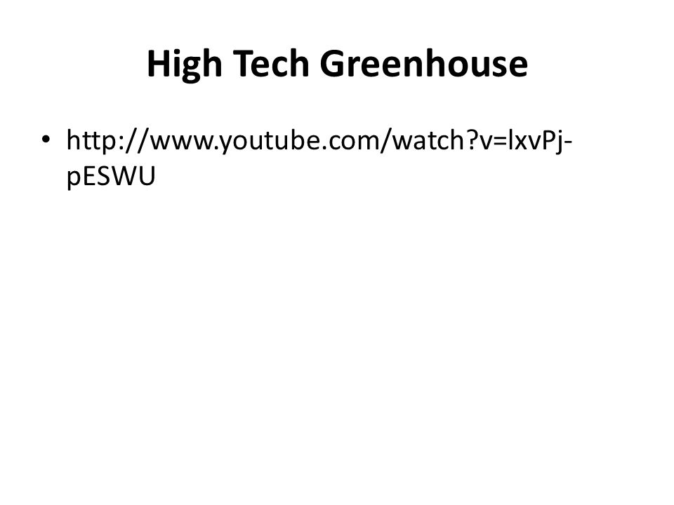 High Tech Greenhouse http://www.youtube.com/watch?v=lxvPj- pESWU