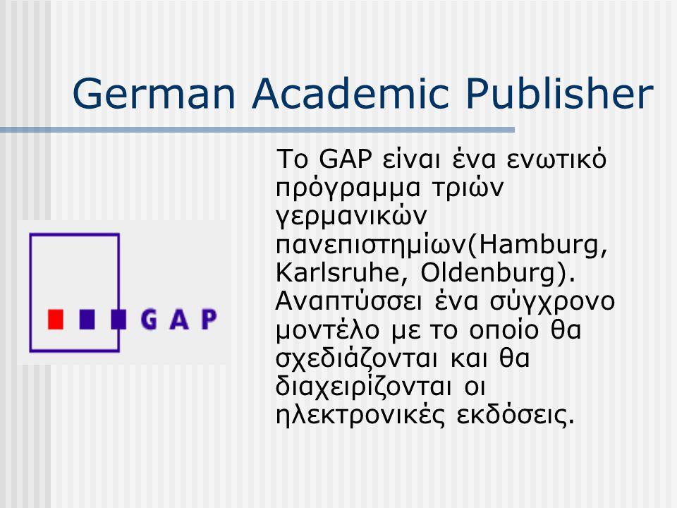 German Academic Publisher Το GAP είναι ένα ενωτικό πρόγραμμα τριών γερμανικών πανεπιστημίων(Hamburg, Karlsruhe, Oldenburg).