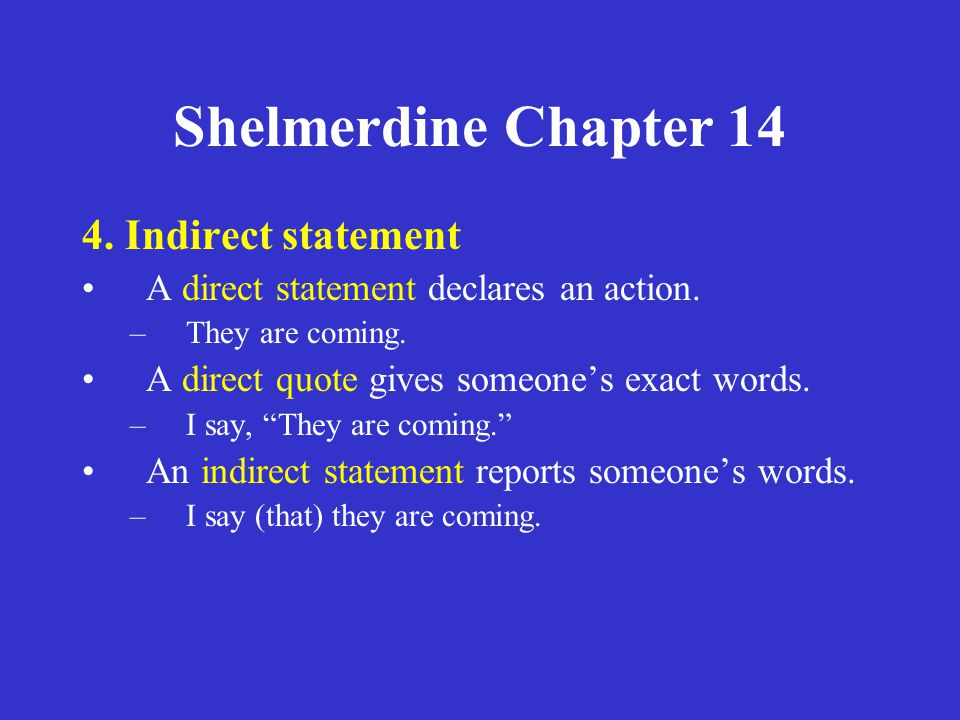 Shelmerdine Chapter 14 4.Indirect statement A direct statement declares an action.