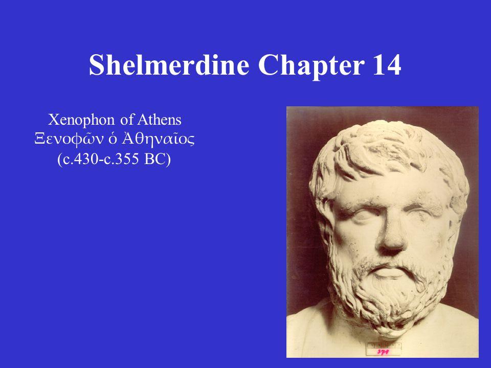 Shelmerdine Chapter 14 Xenophon of Athens Ξενοφῶν ὁ Ἀθηναῖος (c.430-c.355 BC)