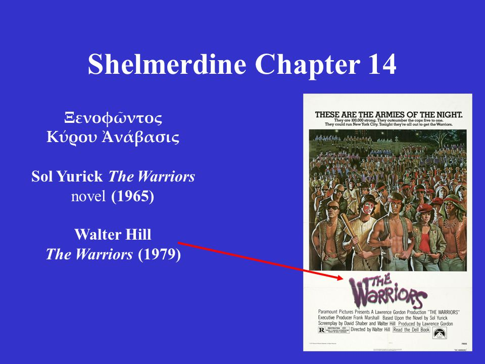 Shelmerdine Chapter 14 Ξενοφῶντος Κύρου Ἀνάβασις Sol Yurick The Warriors novel (1965) Walter Hill The Warriors (1979)