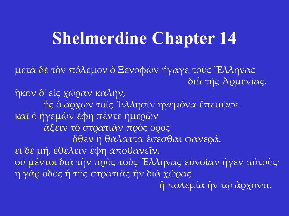 Shelmerdine Chapter 14 μετὰ δὲ τὸν πόλεμον ὁ Ξενοφῶν ἤγαγε τοὺς Ἕλληνας διὰ τῆς Ἀρμενίας.