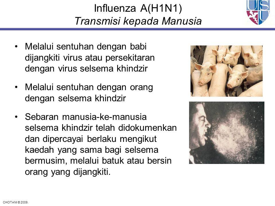 CHOTANI © 2009. Influenza A(H1N1) Transmisi kepada Manusia Melalui sentuhan dengan babi dijangkiti virus atau persekitaran dengan virus selsema khindz