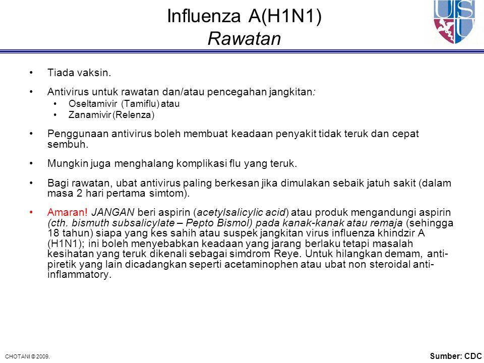 CHOTANI © 2009. Influenza A(H1N1) Rawatan Tiada vaksin. Antivirus untuk rawatan dan/atau pencegahan jangkitan: Oseltamivir (Tamiflu) atau Zanamivir (R