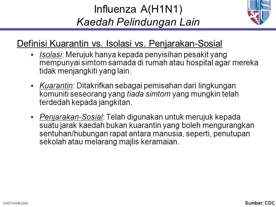 CHOTANI © 2009. Influenza A(H1N1) Kaedah Pelindungan Lain Definisi Kuarantin vs. Isolasi vs. Penjarakan-Sosial Isolasi: Merujuk hanya kepada penyisiha