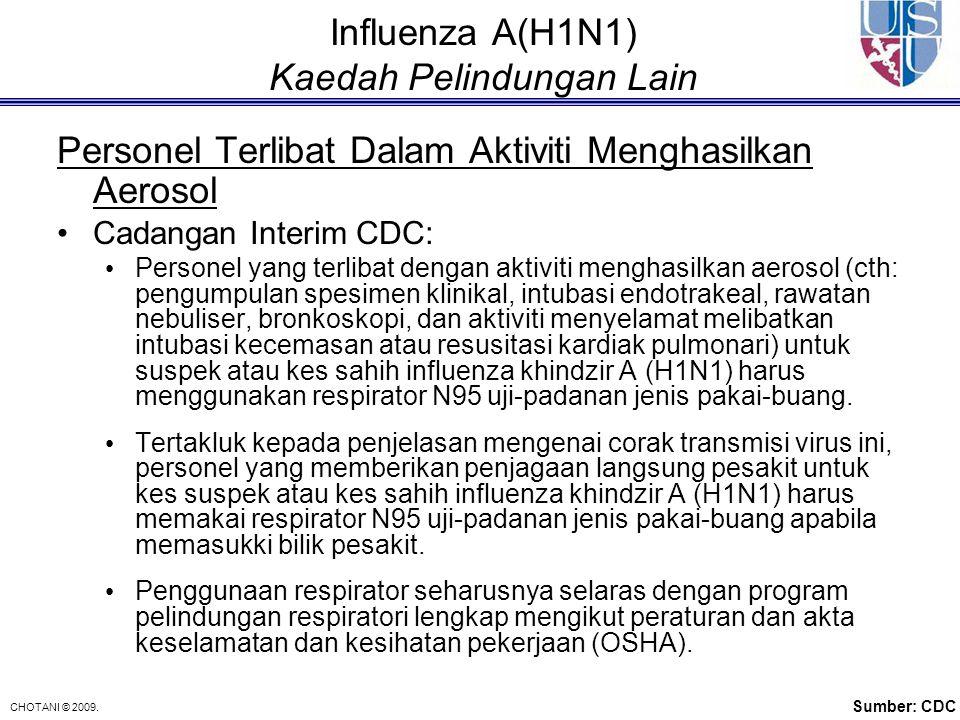 CHOTANI © 2009. Influenza A(H1N1) Kaedah Pelindungan Lain Personel Terlibat Dalam Aktiviti Menghasilkan Aerosol Cadangan Interim CDC: Personel yang te