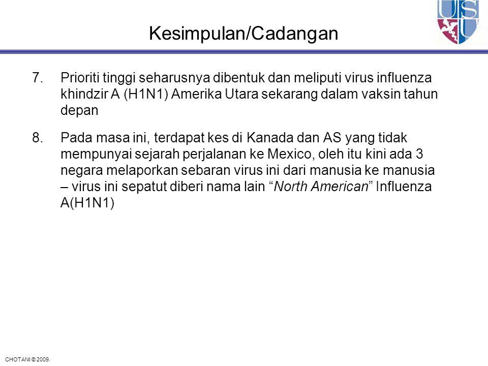 CHOTANI © 2009. Kesimpulan/Cadangan 7.Prioriti tinggi seharusnya dibentuk dan meliputi virus influenza khindzir A (H1N1) Amerika Utara sekarang dalam