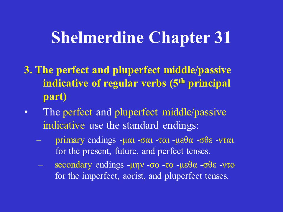Shelmerdine Chapter 31 3. The perfect and pluperfect middle/passive indicative of regular verbs (5 th principal part) The perfect and pluperfect middl