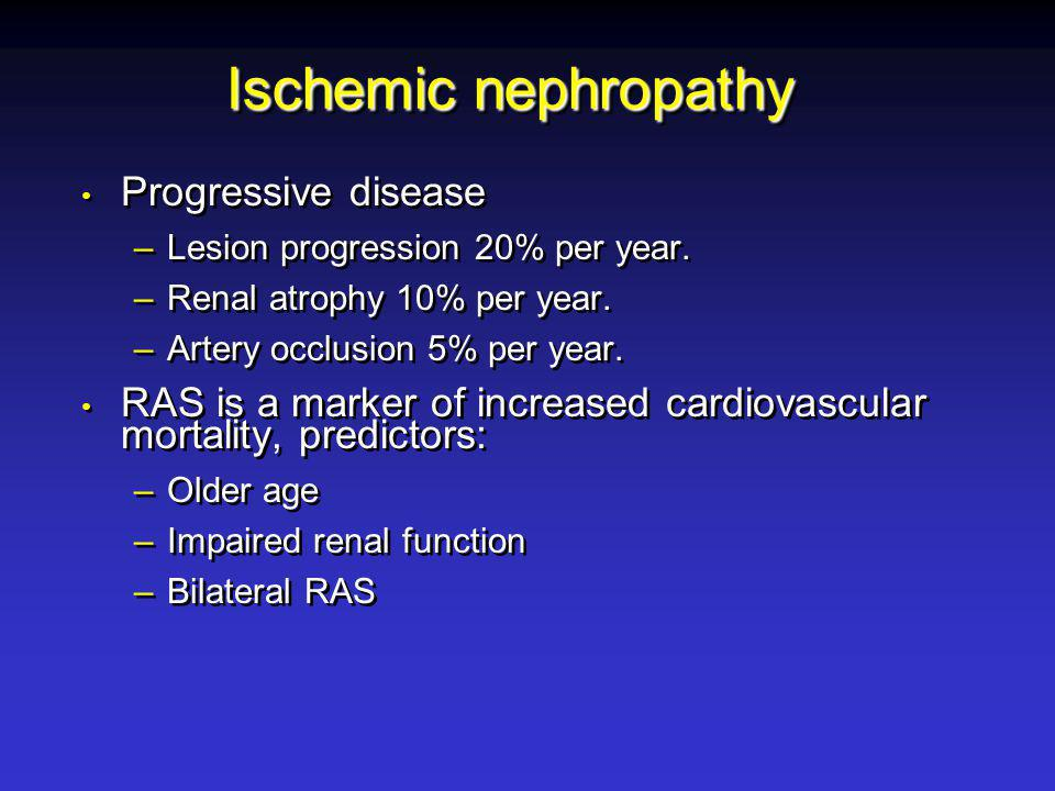 Ischemic nephropathy Progressive disease –Lesion progression 20% per year.