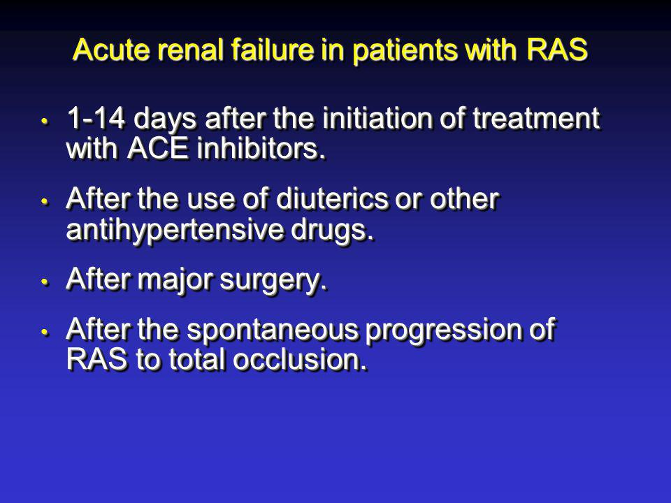 Acute renal failure in patients with RAS 1-14 days after the initiation of treatment with ACE inhibitors. 1-14 days after the initiation of treatment