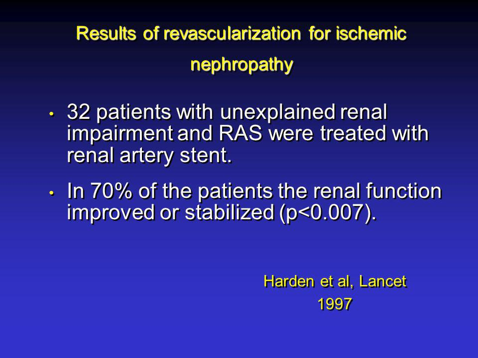Results of revascularization for ischemic nephropathy 32 patients with unexplained renal impairment and RAS were treated with renal artery stent.
