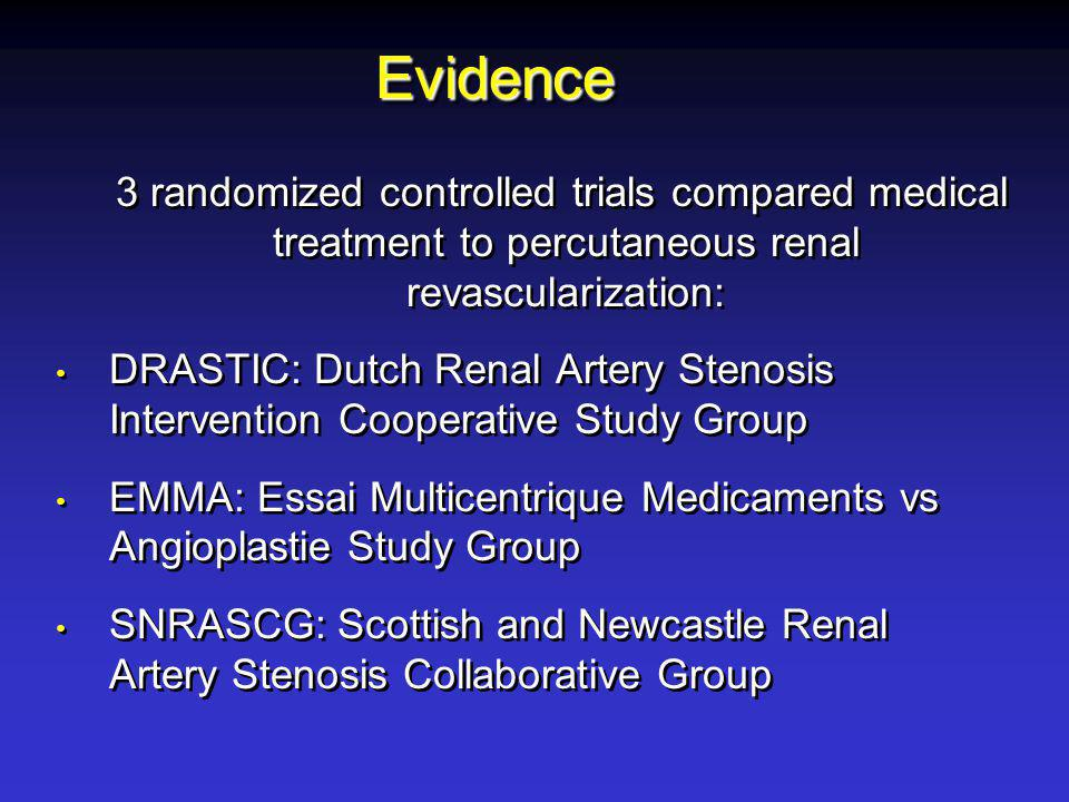 EvidenceEvidence 3 randomized controlled trials compared medical treatment to percutaneous renal revascularization: DRASTIC: Dutch Renal Artery Stenos