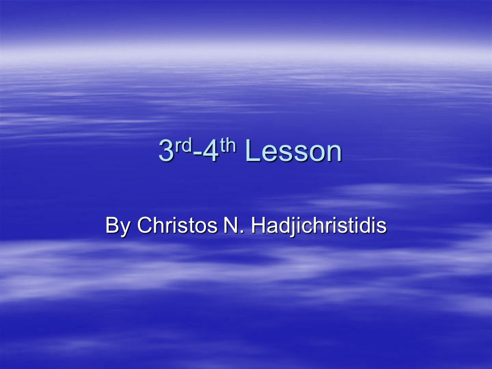 3 rd -4 th Lesson 3 rd -4 th Lesson By Christos N. Hadjichristidis
