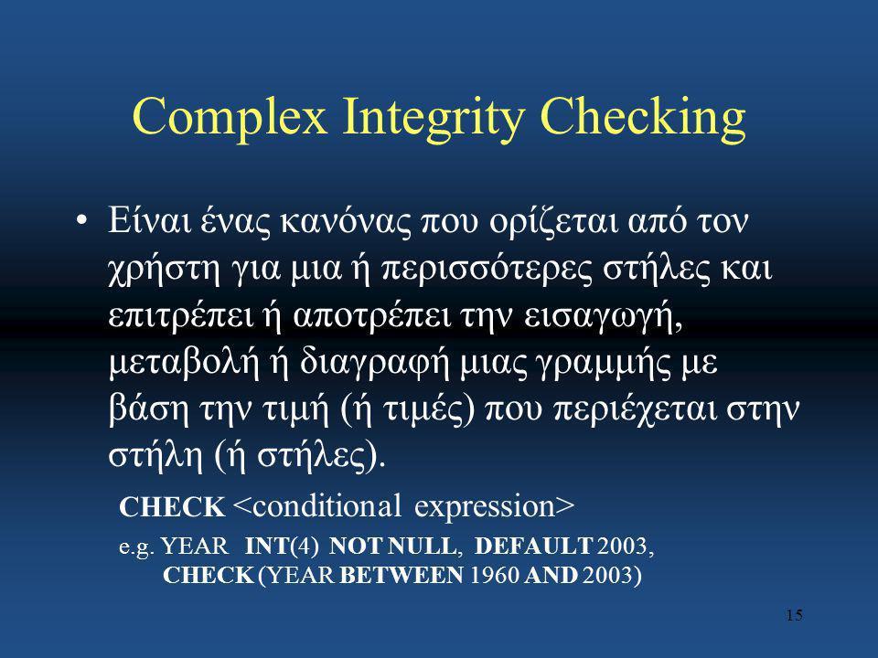 15 Complex Integrity Checking Είναι ένας κανόνας που ορίζεται από τον χρήστη για μια ή περισσότερες στήλες και επιτρέπει ή αποτρέπει την εισαγωγή, μετ