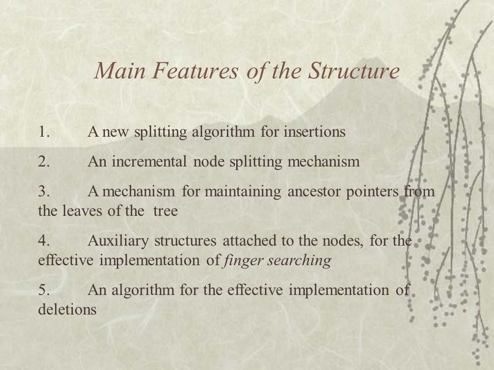 Main Features of the Structure 1.A new splitting algorithm for insertions 2.An incremental node splitting mechanism 3.A mechanism for maintaining ance