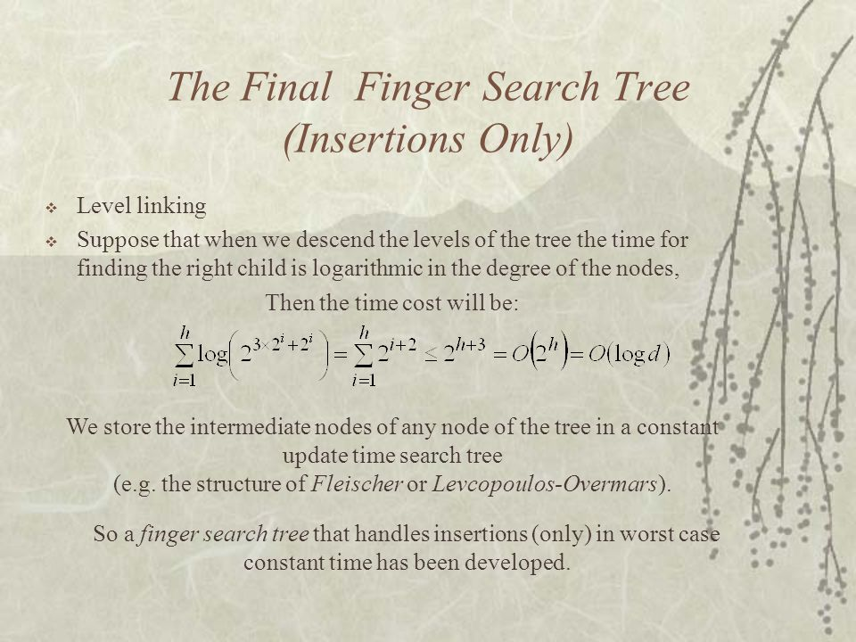 The Final Finger Search Tree (Insertions Only)  Level linking  Suppose that when we descend the levels of the tree the time for finding the right ch
