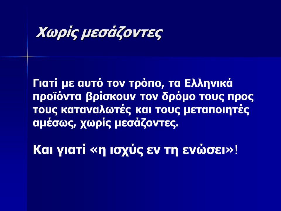 Χωρίς μεσάζοντες Γιατί με αυτό τον τρόπο, τα Ελληνικά προϊόντα βρίσκουν τον δρόμο τους προς τους καταναλωτές και τους μεταποιητές αμέσως, χωρίς μεσάζοντες.