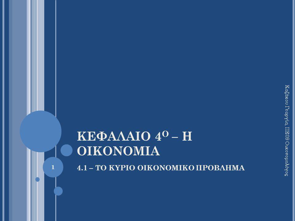 ΚΕΦΑΛΑΙΟ 4 Ο – Η ΟΙΚΟΝΟΜΙΑ 4.1 – ΤΟ ΚΥΡΙΟ ΟΙΚΟΝΟΜΙΚΟ ΠΡΟΒΛΗΜΑ 1 Καζάκου Γεωργία, ΠΕ09 Οικονομολόγος