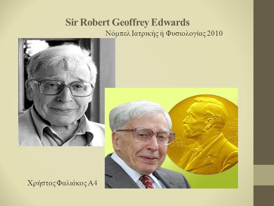 Sir Robert Geoffrey Edwards Νόμπελ Ιατρικής ή Φυσιολογίας 2010 Χρήστος Φαλιάκος Α4